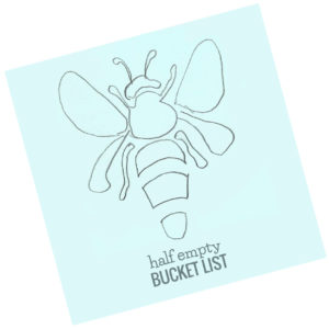 Half Empty Bucket List Bee
