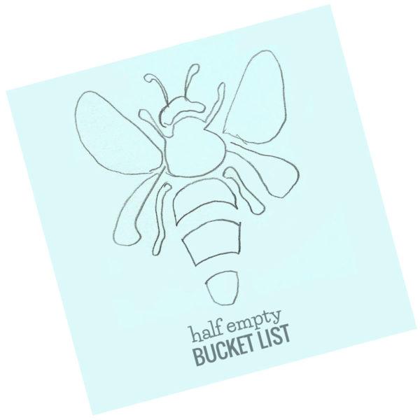 Half Empty Bucket List Bee